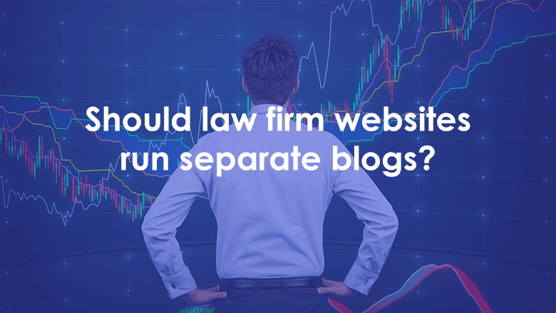 Should Law Firm Websites Run Separate Blogs